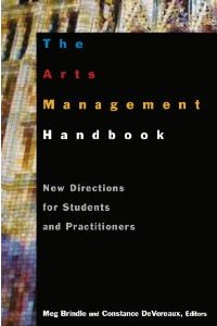 The Arts Management Handbook: New Directions  Meg Brindle and Constance DeVereaux
