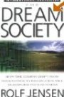 The Dream Society: How the Coming Shift from Information to Imagination Will Transform Your Business Rolf Jensen
