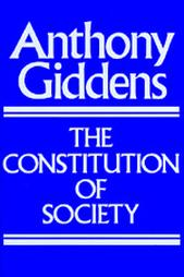 The Constitution of Society. Outline of the Theory of Structuration Anthony Giddens