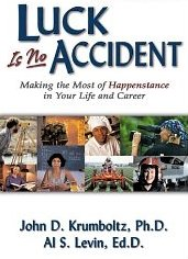 Luck is No Accident Making The Most of Happenstance in Your Life And Career John D. Krumboltz & Al S. Levin