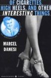 Of Cigarettes, High Heels, and Other Interesting Things, Second Edition: An Introduction to Semiotics (Semaphores and Signs)  Marcel Danesi
