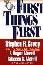 First Things First Stephen R. Covey, A. Roger Merrill, Rebecca R. Merrill