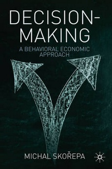 Decision Making: A Behavioral Economic Approach Michal Skorepa