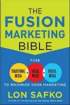 The Fusion Marketing Bible: Fuse Traditional Media, Social Media, & Digital Media to Maximize Marketing Lon Safko