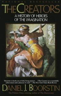 The Creators A History of the Heros of the Imagination  Daniel J. Boorstin