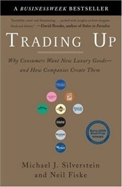 Trading Up Why Consumers Want New Luxury Goods and How Companies Create Them  John Butman