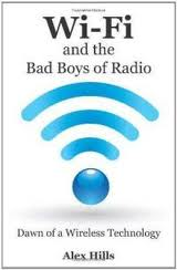 Wi-Fi and the Bad Boys of Radio: Dawn of a Wireless Technology  Alex Hills