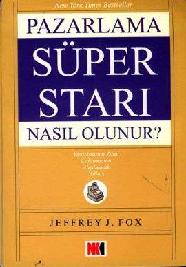 Pazarlama Süper Starı Nasıl Olunur? Jeffrey J. Fox