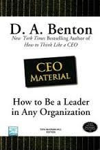 CEO Material: How to Be a Leader in Any Organization D. A. Benton