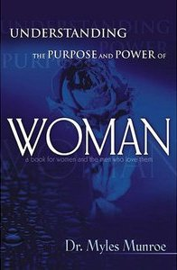 Understanding The Purpose And Power Of Woman Myles Munroe