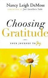 Choosing Gratitude: Your Journey to Joy Nancy Leigh DeMoss