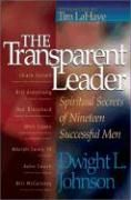 The Transparent Leader: Spiritual Secrets of Nineteen Successful Men Dwight L. Johnson and Dean Nelson