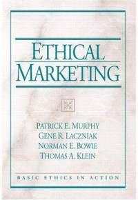 Ethical Marketing Patrick E. Murphy, Gene R. Laczniak, Norman E. Bowie and Thomas A. Klein