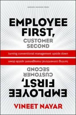 Employees First, Customers Second: Turning Conventional Management Upside Down  Nayar Vineet