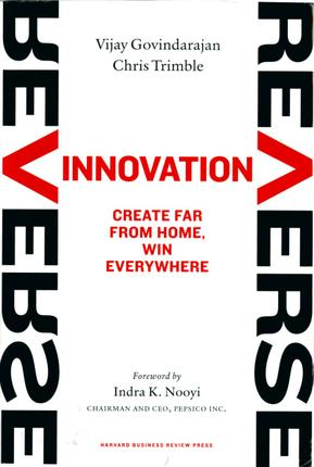 Reverse Innovation: Create Far from Home, Win Everywhere Vijay Govindarajan and Chris Trimble
