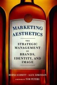 Marketing Aesthetics: The Strategic Management of Brands, Identity and Image Alex Simonson, Bernd H. Schmitt
