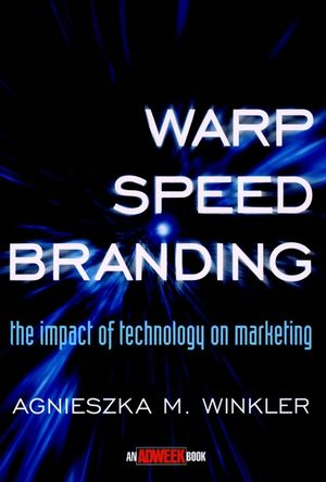 Warp-speed Branding: The Impact of Technology on Marketing Agnieszka M. Winkler