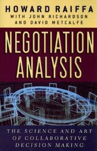 Negotiation Analysis: The Science and Art of Collaborative Decision Making Howard Raiffa
