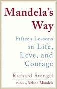 Mandela's Way: Lessons on Life, Love, and Courage Richard Stengel, Nelson Mandela