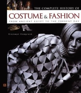 The Complete History of Costume & Fashion: From Ancient Egypt to the Present Day Bronwyn Cosgrave