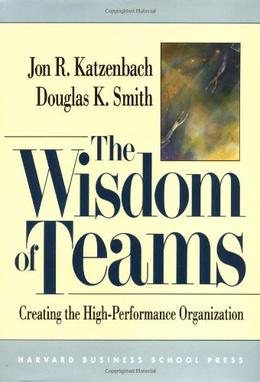 The Wisdom of Teams Jon R. Katzenbach & Douglas K. Smith