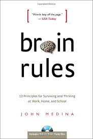 Brain Rules (12 Principles for Surviving and Thriving at Work, Home, and School) John Medina