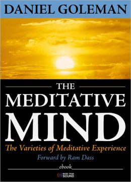The Meditative Mind: The Varieties of Meditative Experience Daniel Goleman