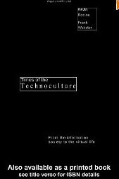 Times of the Technoculture: from the Information Society to the Virtual Life Frank Webster, Kevin Robins