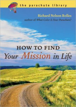 How to Find Your Mission in Life Richard N. Bolles