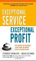 Exceptional Service, Exceptional Profit: The Secrets of Building a Five-Star Customer Service Organization Leonardo Inghilleri, Micah Solomon and Horst Schulze