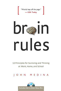 Brain Rules: 12 Principles for Surviving and Thriving at Work, Home, and School John Medina