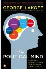 The Political Mind: A Cognitive Scientist's Guide to Your Brain and Its Politics George Lakoff