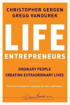 Life Entrepreneurs: Ordinary People Creating Extraordinary Lives  Christopher Gergen, Gregg Vanourek