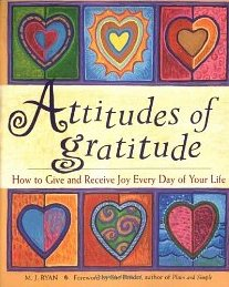 Attitudes of Gratitude: How to Give and Receive Joy Everyday of Your Life  M. J. Ryan