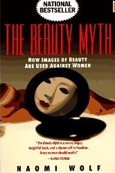 The Beauty Myth: How Images of Beauty Are Used Against Women Naomi Wolf