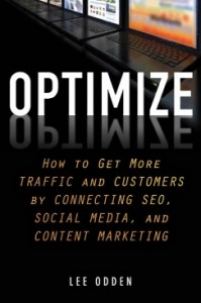 Optimize: How to Attract and Engage More Customers by Integrating SEO, Social Media, and Content Marketing Lee Odden