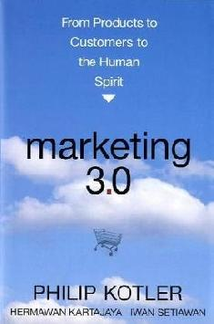 Marketing 3.0 : From Products to Customers to the Human Spirit Philip Kotler, Hermawan Kartajaya and Iwan Setiawan