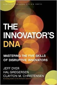 The Innovators DNA: Mastering the Five Skills of Disruptive Innovators Jeff Dyer, Hal Gregersen, and Clayton M. Christensen
