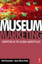 Museum Marketing: Competing in The Global Marketplace Ruth Rentschler and Anne-Marie Hede