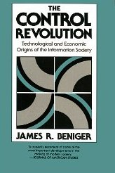 The Control Revolution: Technological and Economic Origins of the Information Society  James R. Beniger