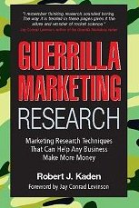 Guerrilla Marketing Research: Marketing Research Techniques Robert J. Kaden, Jay Conrad Levinson