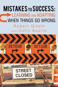 Mistakes to Success: Learning and Adapting When Things Go Wrong Robert Giloth, Colin Austin