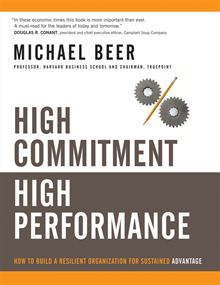 High Commitment, High Performance: How to Build a Resilient Organization for Sustained Advantage Michael Beer with Russell Eisenstat and Nathaniel Foote
