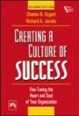Creating a Culture of Success: Fine-Tuning the Heart and Soul of Your Organization Charles B. Dygert and Richard A. Jacobs