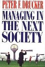Managing in the Next Society Peter F. Drucker