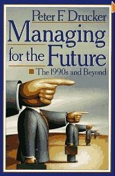 Managing for the future: The 1990s and Beyond Peter F. Drucker