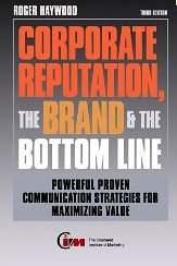 The Corporate Reputation, The Brand & The Bottom Line Roger Haywood
