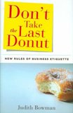 Don't Take the Last Donut: New Rules of Business Etiquette  Judith Bowman