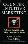Counterintuitive Marketing: Achieving Great Results Using Common Sense Kevin J. Clancy, Peter C. Krie
