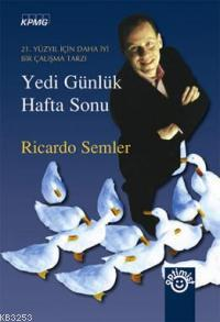 Yedi Günlük Hafta Sonu: 21. Yüzyıl İçin Daha İyi Bir Çalışma Tarzı Ricardo Semler